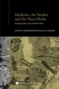Foto Cover di Medicine, the Market and the Mass Media, Ebook inglese di  edito da Taylor and Francis