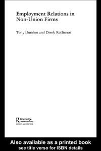 Foto Cover di Employment Relations in Non-Union Firms, Ebook inglese di Tony Dundon,Derek Rollinson, edito da Taylor and Francis