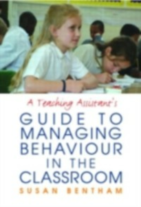 Ebook in inglese Teaching Assistant's Guide to Managing Behaviour in the Classroom Bentham, Susan