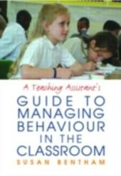 Teaching Assistant's Guide to Managing Behaviour in the Classroom