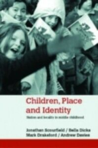 Ebook in inglese Children, Place and Identity Davies, Andrew , Dicks, Bella , Drakeford, Mark , Scourfield, Jonathan