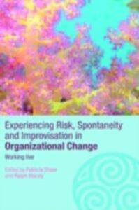 Foto Cover di Experiencing Spontaneity, Risk & Improvisation in Organizational Life, Ebook inglese di  edito da Taylor and Francis