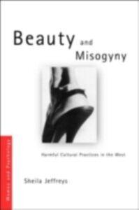 Foto Cover di Beauty and Misogyny, Ebook inglese di Sheila Jeffreys, edito da Taylor and Francis