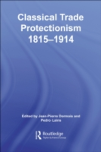 Ebook in inglese Classical Trade Protectionism 1815-1914 Dormois, Jean-Pierre , Lains, Pedro