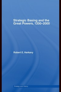 Ebook in inglese Strategic Basing and the Great Powers, 1200-2000 Harkavy, Robert E.