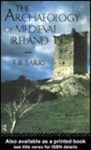 Ebook in inglese The Archaeology of Medieval Ireland Barry, T. B.