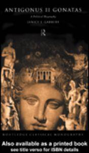 Foto Cover di Antigonus II Gonatas, Ebook inglese di Janice J. Gabbert, edito da