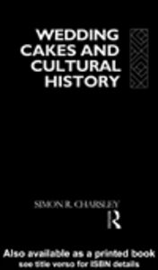 Ebook in inglese Wedding Cakes and Cultural History Charsley, Simon R.