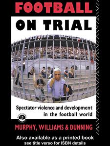 Ebook in inglese Football on Trial Dunning, Eric , Murphy, Patrick , Williams, John