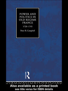 Ebook in inglese Power and Politics in Old Regime France, 1720-1745 Campbell, Peter