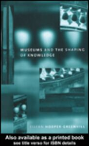 Foto Cover di Museums and the Shaping of Knowledge, Ebook inglese di Eilean Hooper-Greenhill, edito da