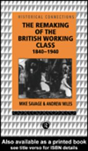 Ebook in inglese The Remaking of the British Working Class, 1840-1940 Miles, Andrew , Savage, Mike