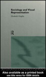 Foto Cover di Sociology and Visual Representation, Ebook inglese di Elizabeth Chaplin, edito da