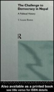 Foto Cover di The Challenge to Democracy in Nepal, Ebook inglese di T. Louise Brown, edito da