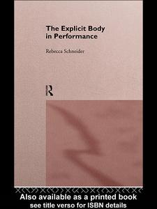 Ebook in inglese The Explicit Body in Performance Schneider, Rebecca