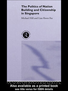Ebook in inglese The Politics of Nation Building and Citizenship in Singapore Hill, Michael , Lian, Kwen Fee