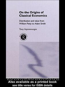 Ebook in inglese On the Origins of Classical Economics Aspromourgos, Tony
