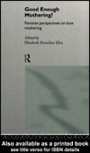 Foto Cover di Good Enough Mothering?, Ebook inglese di Elizabeth Bortolaia Silva, edito da