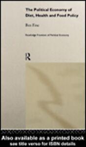 Foto Cover di The Political Economy of Diet, Health and Food Policy, Ebook inglese di Ben Fine, edito da