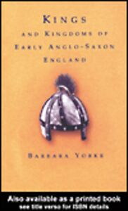 Ebook in inglese Kings and Kingdoms of Early Anglo-Saxon England Yorke, Barbara