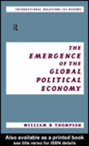 Ebook in inglese The Emergence of the Global Political Economy Thompson, William