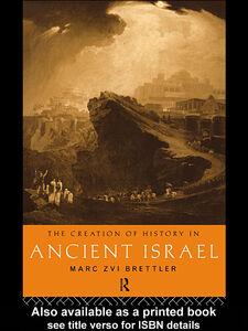 Foto Cover di The Creation of History in Ancient Israel, Ebook inglese di Marc Zvi Brettler, edito da