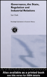 Ebook in inglese Governance, The State, Regulation and Industrial Relations Clark, Ian