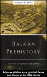 Foto Cover di Balkan Prehistory, Ebook inglese di Douglass W. Bailey, edito da