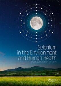 Foto Cover di Selenium in the Environment and Human Health, Ebook inglese di  edito da CRC Press