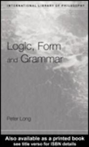 Foto Cover di Logic, Form and Grammar, Ebook inglese di Peter Long, edito da