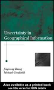 Ebook in inglese Uncertainty in Geographical Information Goodchild, Michael , Zhang, Jingxiong