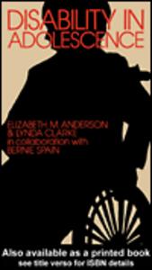 Ebook in inglese Disability in Adolescence Anderson, Elizabeth , Clarke, Lynda , Spain, Bernie