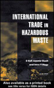 Ebook in inglese International Trade in Hazardous Wastes Asante-Duah, D.K. , Nagy, I.V.