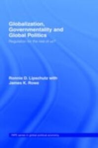 Foto Cover di Globalization, Governmentality and Global Politics, Ebook inglese di Ronnie Lipschutz,James K. Rowe, edito da Taylor and Francis