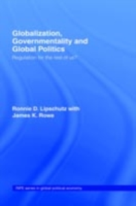 Ebook in inglese Globalization, Governmentality and Global Politics Lipschutz, Ronnie , Rowe, James K.