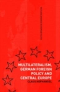 Foto Cover di Multilateralism, German Foreign Policy and Central Europe, Ebook inglese di Claus Hofhansel, edito da Taylor and Francis