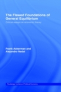 Ebook in inglese Flawed Foundations of General Equilibrium Theory Ackerman, Frank , Gallagher, Kevin P. , Nadal, Alejandro