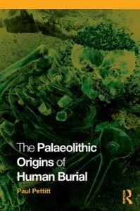 Ebook in inglese Palaeolithic Origins of Human Burial Pettitt, Paul
