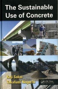 Foto Cover di Sustainable Use of Concrete, Ebook inglese di Takafumi Noguchi,Koji Sakai, edito da CRC Press
