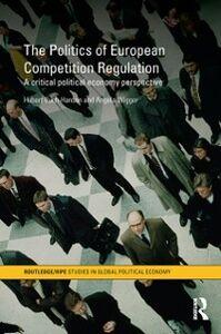 Foto Cover di Politics of European Competition Regulation, Ebook inglese di Hubert Buch-Hansen,Angela Wigger, edito da