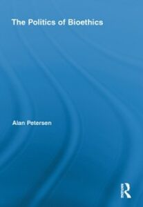 Ebook in inglese Politics of Bioethics Petersen, Alan