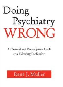 Ebook in inglese Doing Psychiatry Wrong Muller, Rene J.
