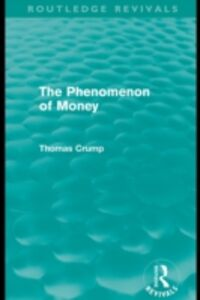 Ebook in inglese Phenomenon of Money (Routledge Revivals) Crump, Thomas