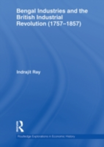 Ebook in inglese Bengal Industries and the British Industrial Revolution (1757-1857) Ray, Indrajit