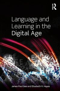 Ebook in inglese Language and Learning in the Digital Age Gee, James Paul , Hayes, Elisabeth R.
