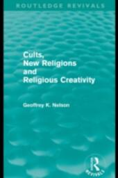 Cults, New Religions and Religious Creativity (Routledge Revivals)
