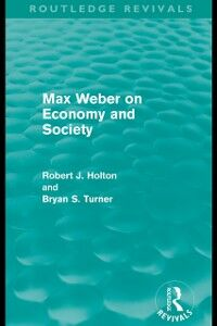 Ebook in inglese Max Weber on Economy and Society (Routledge Revivals) Holton, Robert , Turner, Bryan S.