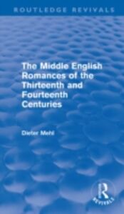 Ebook in inglese Middle English Romances of the Thirteenth and Fourteenth Centuries (Routledge Revivals) Mehl, Dieter