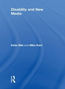 Ebook in inglese Disability and New Media Ellis, Katie , Kent, Mike
