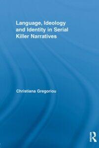 Foto Cover di Language, Ideology and Identity in Serial Killer Narratives, Ebook inglese di Christiana Gregoriou, edito da